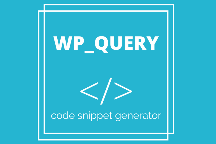 WP_Query - WordPress Snippet Generator for Developers