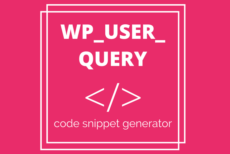 wp_user_query Snippet Generator