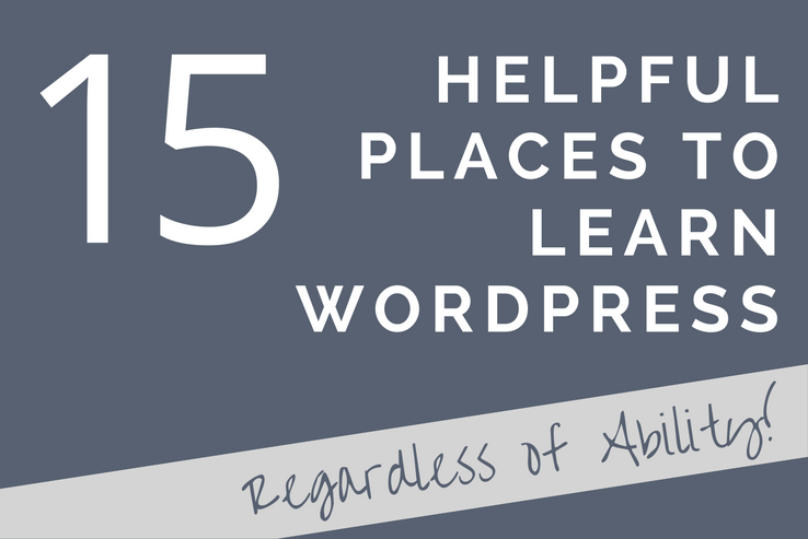Places to Learn WordPress - Beginners and Beyond!