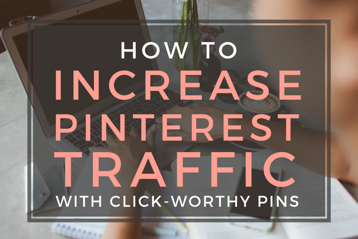 Increase Pinterest Traffic with Click-Worthy Pins